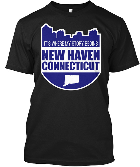 It's Where My Story Begins New Haven Connecticut Black T-Shirt Front