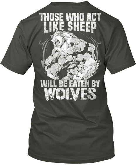 Those Who Act Like Sheep Will Be Eaten By Wolves Smoke Gray T-Shirt Back