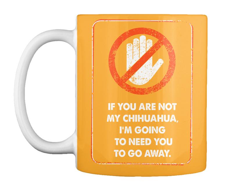 miniature 55 - Not My Chihuahua Go Away - If You Are Chihuahua, I'm Going To Gift Coffee Mug
