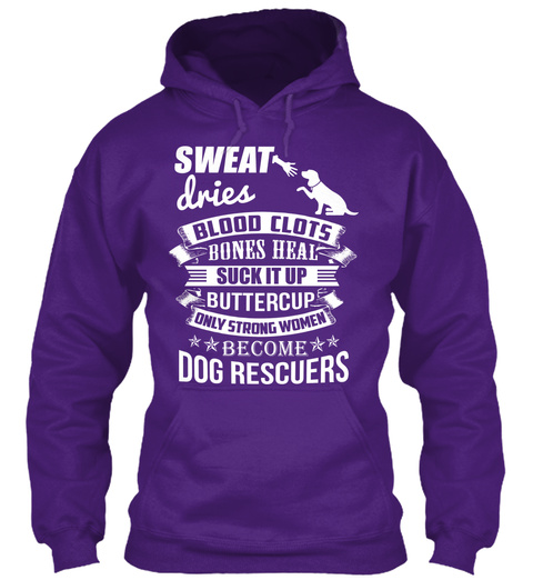 Sweat Dries Blood Clots Bones Heal Suck It Up Buttercup Only Strong Women Become Dog Rescuers Purple T-Shirt Front