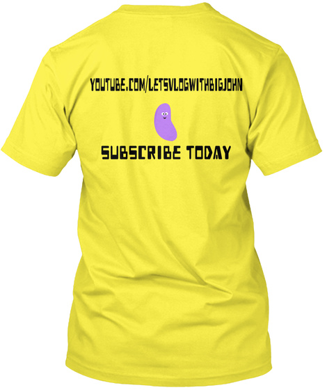 Youtube.Com/Letsvlogwithbigjohn Subscribe Today Yellow T-Shirt Back
