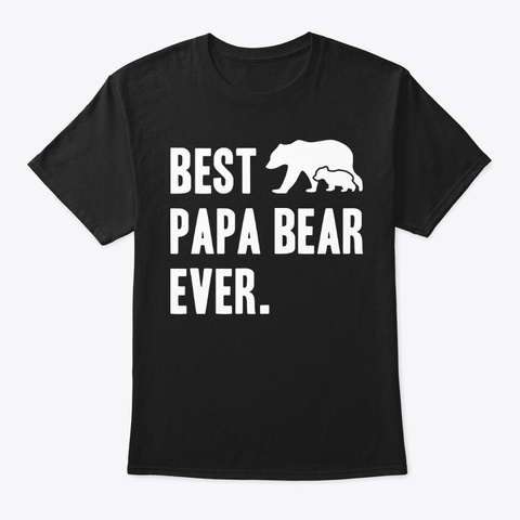 Best Papa Bear Ever Gift Black T-Shirt Front