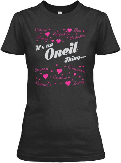 It's An Oneil Thing... Caring Fun Honest Supportive Protective Listener Creative Strong Companion Loving Black T-Shirt Front