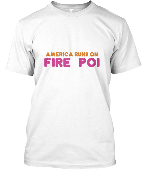 America Runs On Fire Poi White T-Shirt Front