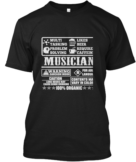 Multi Tasking Problem Solving Likes Beer Requires Caffeine Musician Warning Sarcasm Inside For Adult Language Caution... Black T-Shirt Front