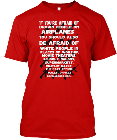 If You're Afraid Of Brown People  On Airplanes You Should Also Be Afraid Of  White People In Places Of Worship, Movie... Classic Red T-Shirt Front