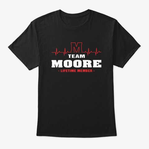 Team Moore Lifetime Member T Shirts Black T-Shirt Front
