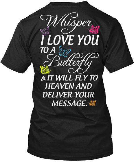 Whisper I Love You To A Butterfly And It Will Fly To Heaven And Deliver Your Message Black T-Shirt Back