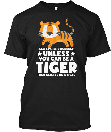 Always Yourself Unless You Tiger Shirt Black T-Shirt Front