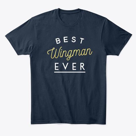 Best Wingman Ever New Navy T-Shirt Front