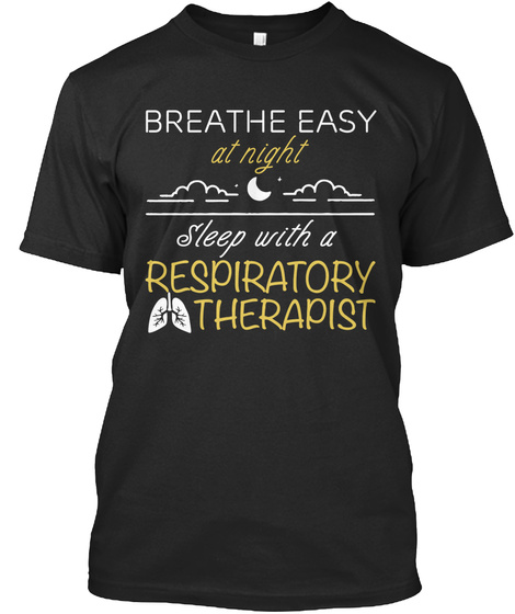 Breathe  Easy At Night Sleep With A  Respiratory  Therapist Black T-Shirt Front
