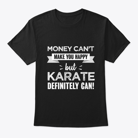 Karate Makes You Happy Funny Gift Black T-Shirt Front