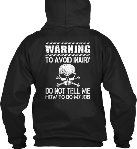 Warning To Avoid Injury Do Not Tell Me How To Do My Job Black T-Shirt Back