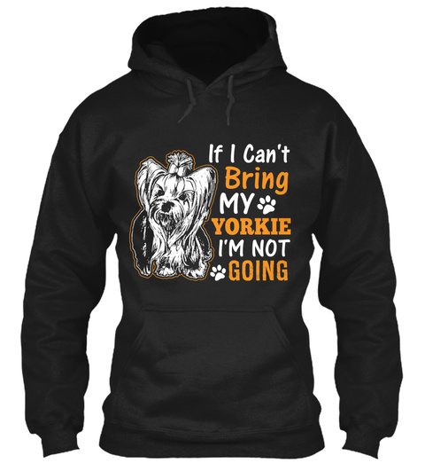 If I Can't Bring My Yorkie I'm Not Going Black T-Shirt Front