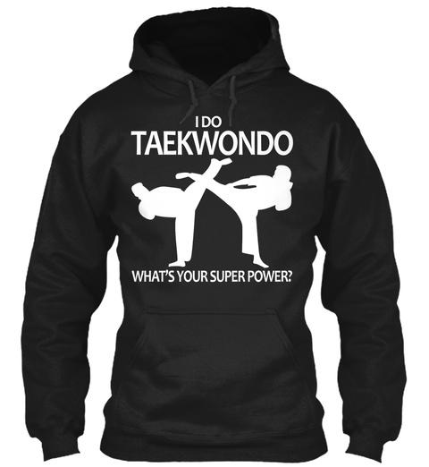 I Do Taekwondo What's Your Super Power? Black T-Shirt Front