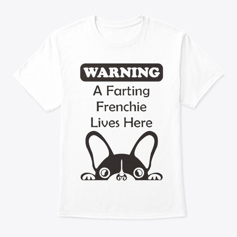 A Farting Frenchie Lives Here White T-Shirt Front