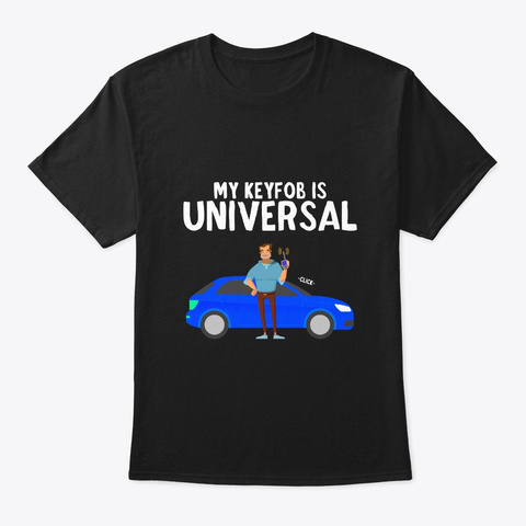 My Keyfob Is Universal Black T-Shirt Front