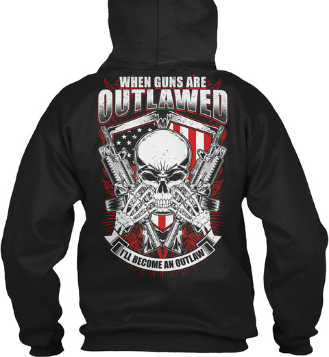 When Guns Are Outlawed I'll Become An Outlaw Black T-Shirt Back