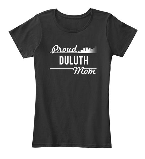 Duluth   Proud Duluth Mom! Black Women's T-Shirt Front