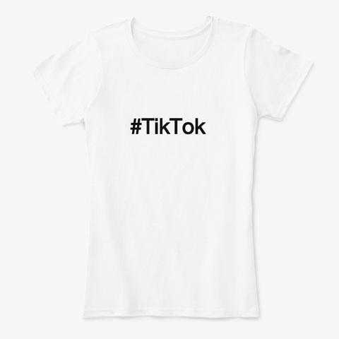 #Tik Tok Trending T Shirt... White T-Shirt Front