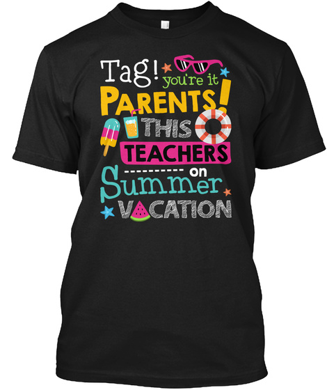 Tag You're It Parents Summer Vacation  Black T-Shirt Front