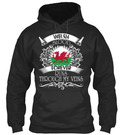 Welsh Blood Forever Runs Through My Veins Jet Black Sweatshirt Front