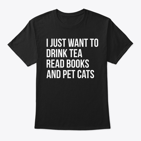 I Just Want To Drink Tea Read Books Black T-Shirt Front