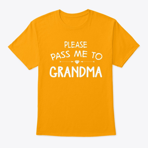 Please Pass Me To Grandma  Gold T-Shirt Front