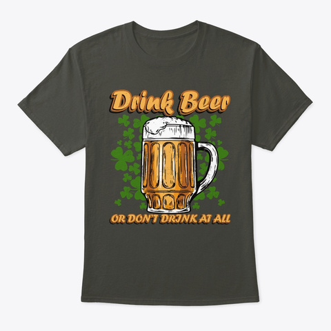 Drink Beer Or Don't Drink At All Smoke Gray T-Shirt Front