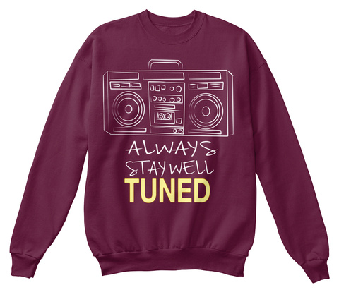 Always Stay Well Tuned Maroon  T-Shirt Front