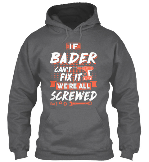 If Bader Cant Fix It We All Screwed Dark Heather T-Shirt Front