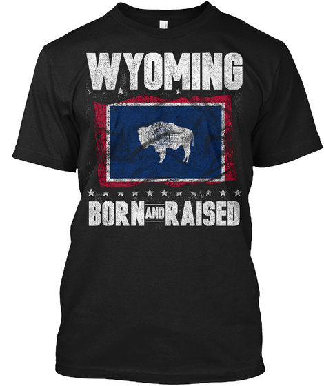 Wyoming Born And Raised Black T-Shirt Front