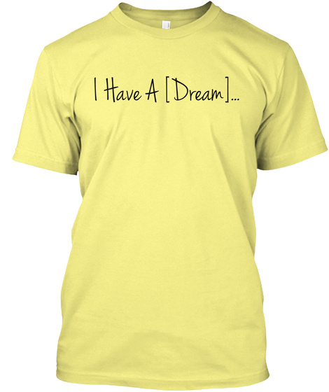 I Have A [Dream]... Lemon Yellow  T-Shirt Front