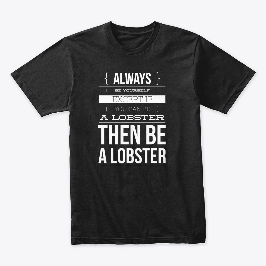 Always Be Yourself Or Be A Lobster Unisex Tshirt