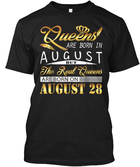 Real Queens Are Born On August 28 Shirt  Black T-Shirt Front
