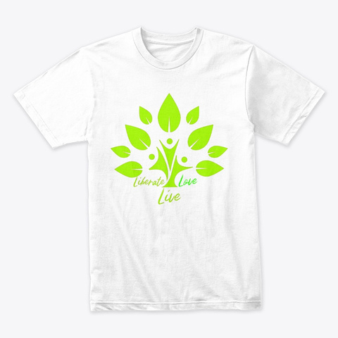 Liberate Love Live Life Freedom White T-Shirt Front