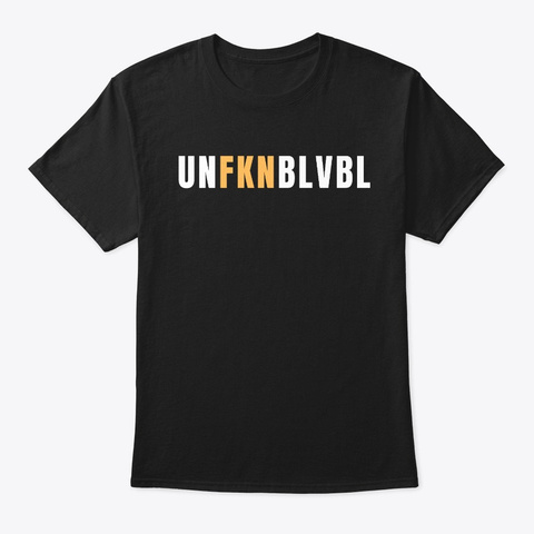 Funny Sarcastic Saying Unbelievable Black T-Shirt Front