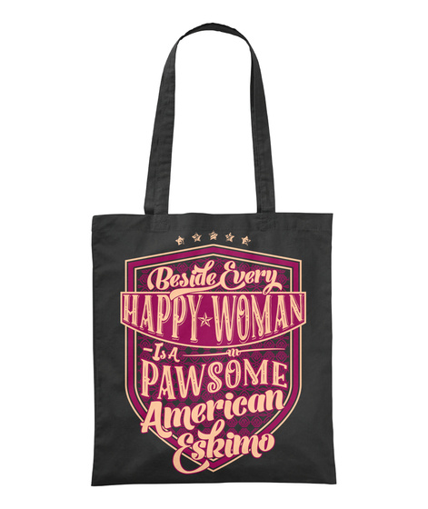 Beside Every Happy Woman Is A Pawsome American Eskimo Black T-Shirt Front