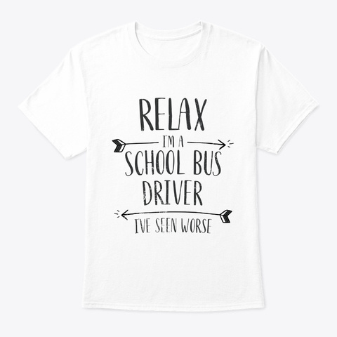 Relax I Am A School Bus Driver Faculty White T-Shirt Front