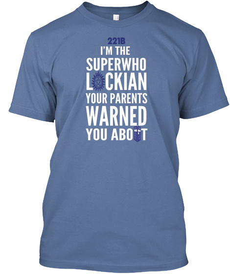 221 B I'm The Superwho Lockian Your Parents Warned You About Denim Blue T-Shirt Front