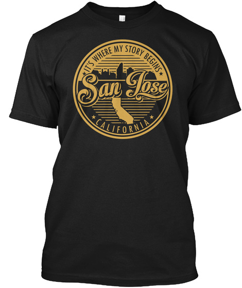 It's Where My Story Begins San Jose California Black T-Shirt Front