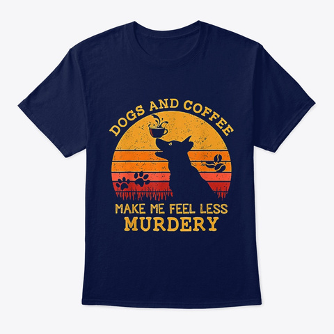 Dog Dogs And Coffee Make Me Less Murdery Navy T-Shirt Front