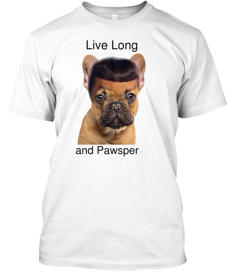 Live Long And Pawsper White T-Shirt Front
