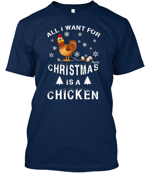 All I Want For Christmas Is A Chicken Navy T-Shirt Front