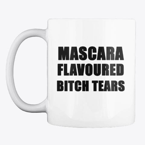 Mascara Flavoured Bitch Tears (Black) White T-Shirt Front