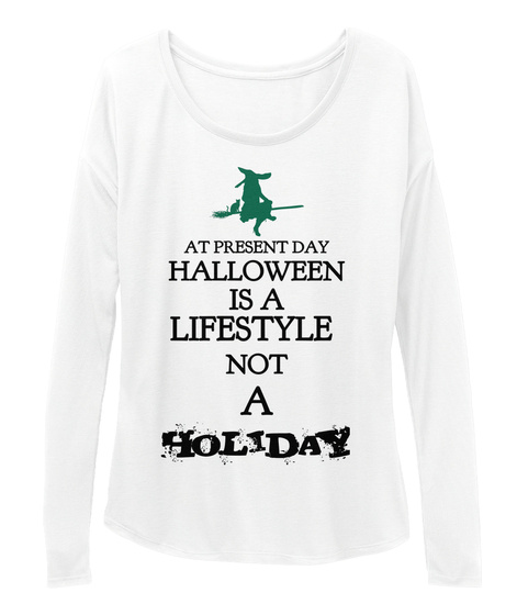 At Present Day Halloween  Is A Lifestyle Not  A Holiday White T-Shirt Front