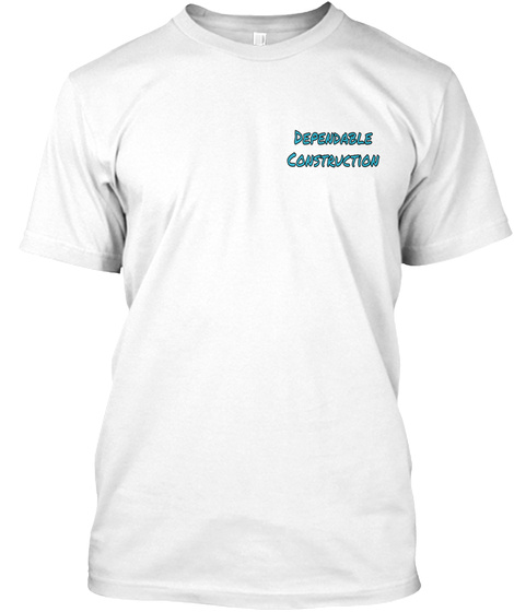 Dependable Construction White T-Shirt Front