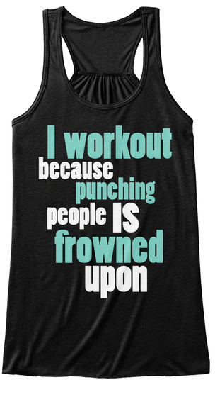 I Workout Because Punching People Is Frowned Upon Black Women's Tank Top Front