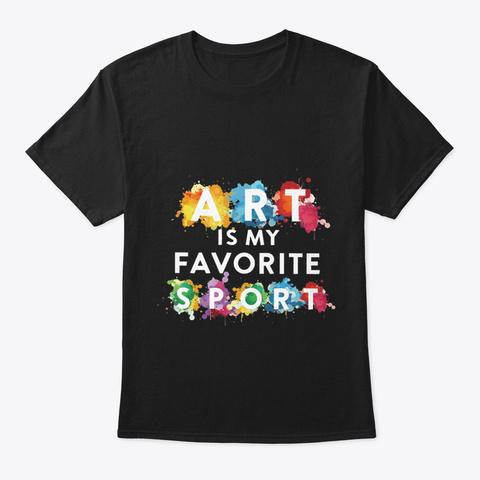 Art Is My Favorite Sport Black T-Shirt Front