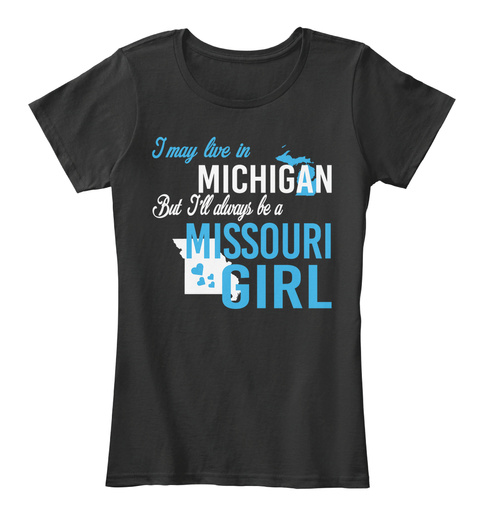 I May Live In Michigan But Always Be A Missouri Girl  Black T-Shirt Front